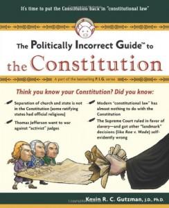 Politically Incorrect guide gutzman constitution