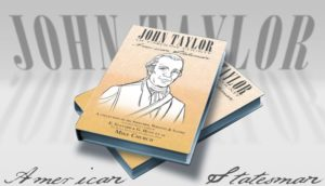 Mike Church presents John Taylor-American Statesman. 7 years in the making, the one book about the purpose of American government, from someone who was there, you must read